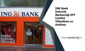 ing bank internet bankaciligi eft limiti yukseltme