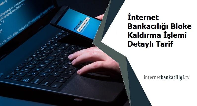 internet bankaciligi bloke kaldirma nasil yapilir
