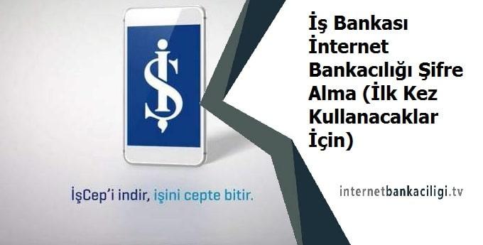 Photo of İş Bankası İnternet Bankacılığı Şifre Alma (İlk Kez Kullanacaklar İçin)