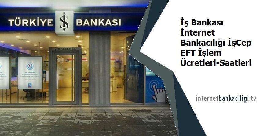Photo of İş Bankası İnternet Bankacılığı İşCep EFT İşlem Ücretleri-Saatleri