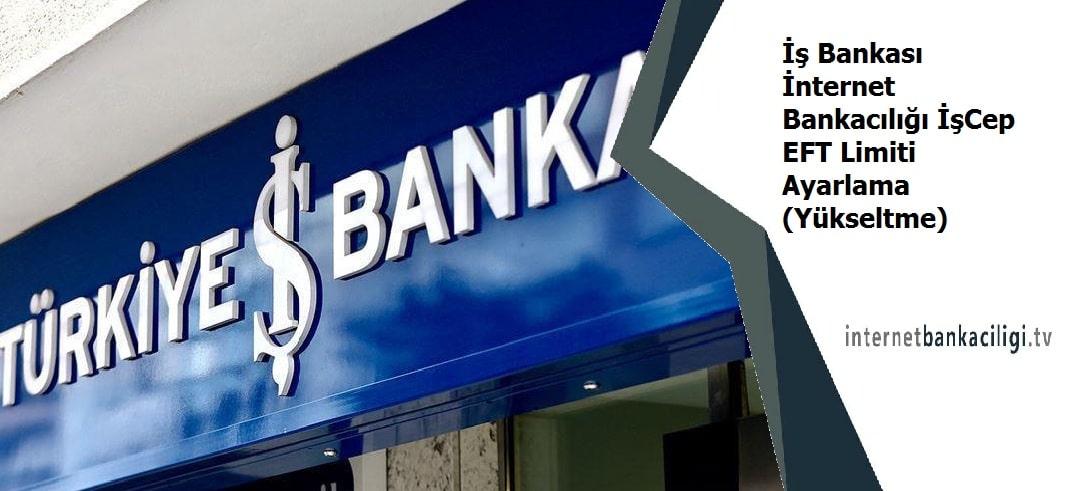 Photo of İş Bankası İnternet Bankacılığı İşCep EFT Limiti Ayarlama (Yükseltme)