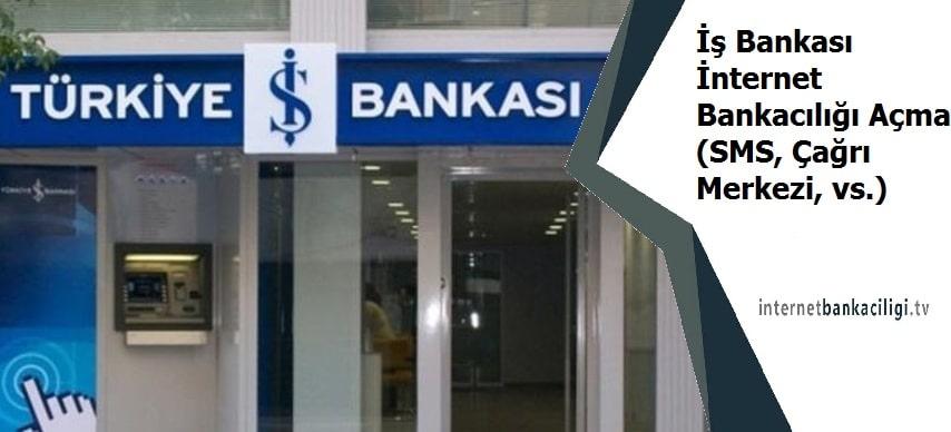 Photo of İş Bankası İnternet Bankacılığı Açma (SMS, Çağrı Merkezi, vs.)