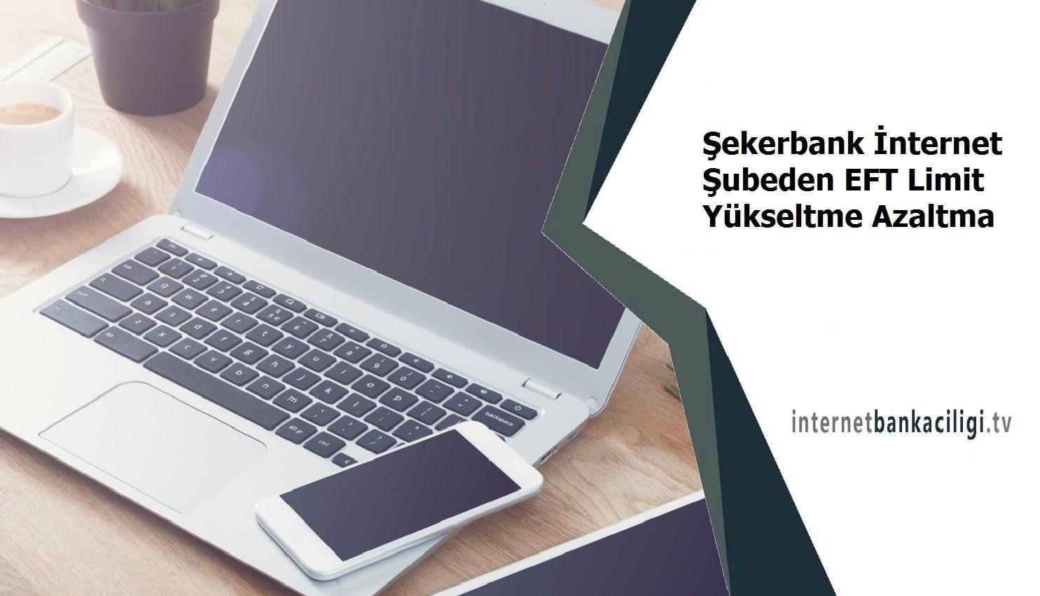 Photo of Şekerbank İnternet Şubeden EFT Limit Yükseltme Azaltma