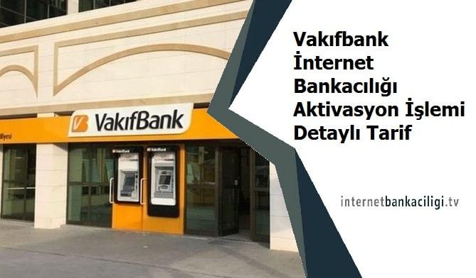 Photo of Vakıfbank İnternet Bankacılığı Aktivasyon İşlemi Detaylı Tarif