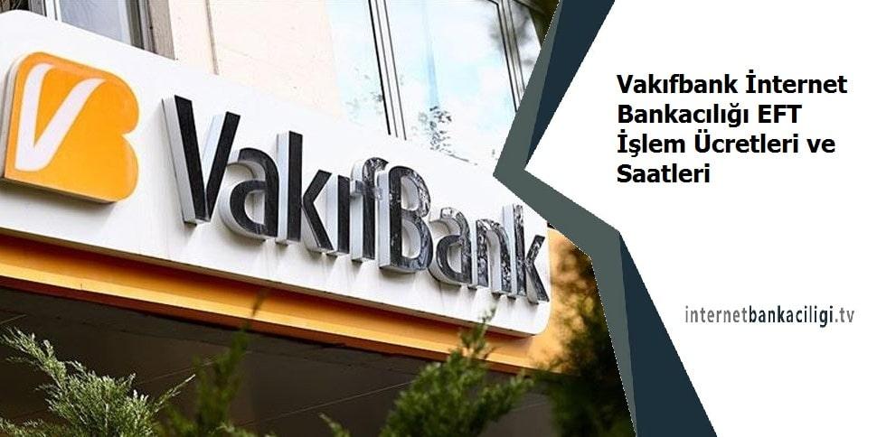 Photo of Vakıfbank İnternet Bankacılığı EFT İşlem Ücretleri ve Saatleri