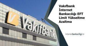 vakifbank internet bankaciligi eft limiti