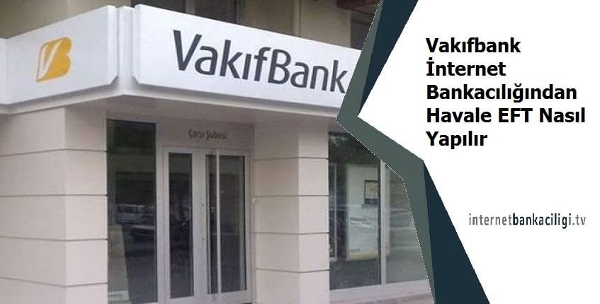Photo of Vakıfbank İnternet Bankacılığından Havale EFT Nasıl Yapılır