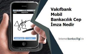 vakifbank mobil bankacilik cep imza