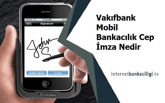 Photo of Vakıfbank Mobil Bankacılık Cep İmza Nedir