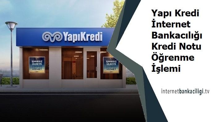 Photo of Yapı Kredi İnternet Bankacılığı Kredi Notu Öğrenme İşlemi