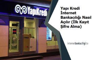 yapi kredi internet bankaciligi nasil acilir
