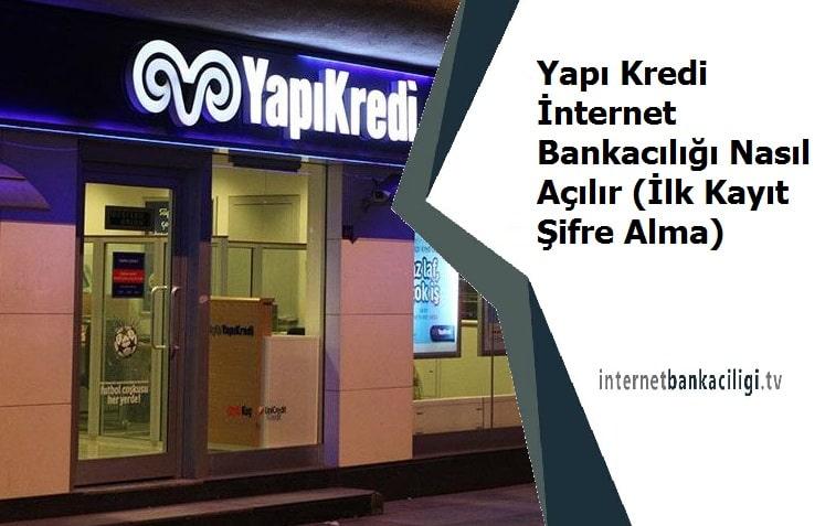 Photo of Yapı Kredi İnternet Bankacılığı Nasıl Açılır (İlk Kayıt Şifre Alma)