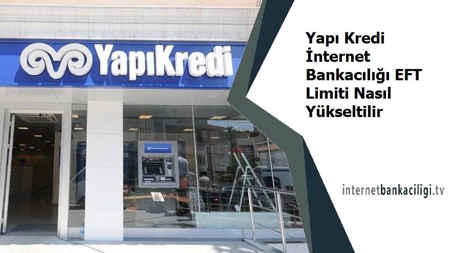 Photo of Yapı Kredi İnternet Bankacılığı EFT Limiti Nasıl Yükseltilir